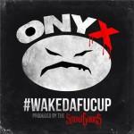Onyx — #WakeDaFucUp (2014)